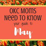 OKC Moms Need To Know: Your Guide To May 2017