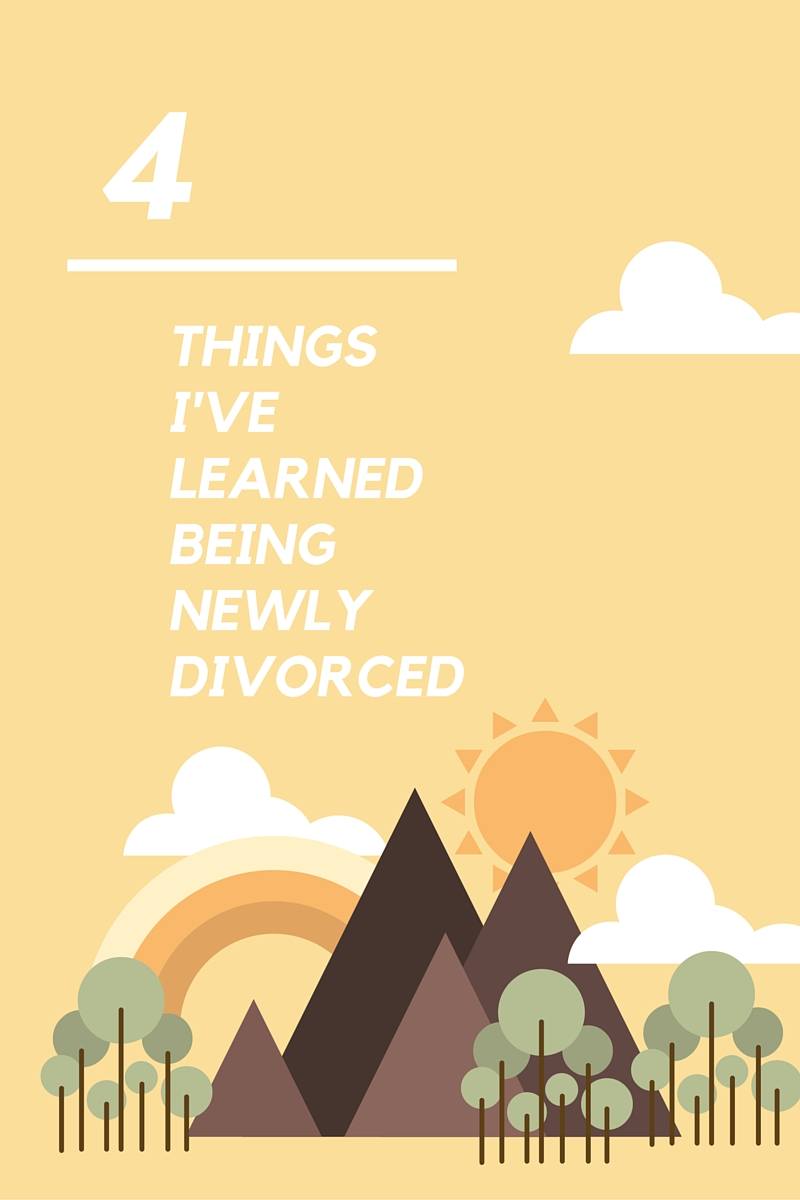 4 Things I've Learned Being Newly Divorced