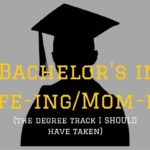 Bachelor's in Wife-ing/Mom-ing: The Degree Track I SHOULD Have Taken