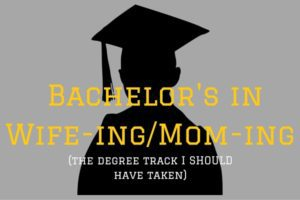 Bachelor's in Wife-ing_Mom-ing