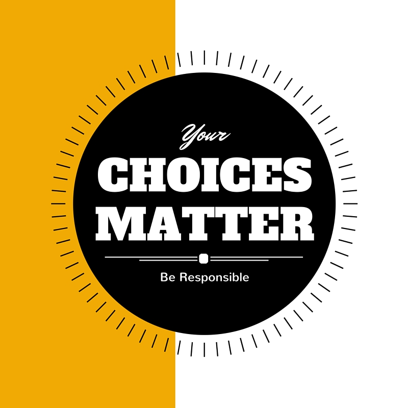 Your Choices Matter