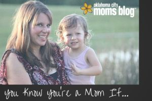 You Know You're a Mom If...