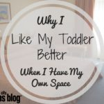 I Like My Toddler Better When I Have My Own Space