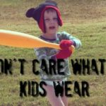I Don't Care What My Kids Wear