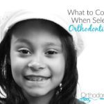 What to Consider When Selecting Orthodontic Care