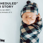 "A ""Scheduled"" Birth Story"